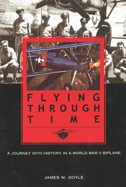 Flying Through Time: A Journey Into History in a World War II Biplane