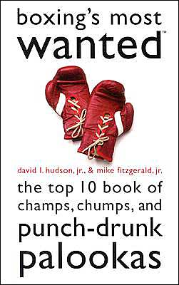 Boxing's Most Wanted?: The Top 10 Book of Champs, Chumps, and Punch-Drunk Palookas