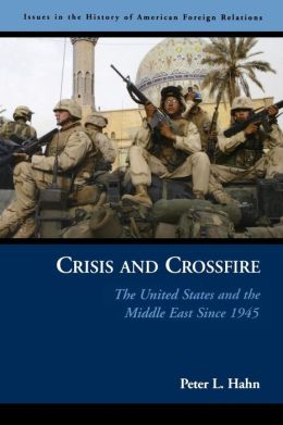 Crisis and Crossfire: The United States and the Middle East Since 1945