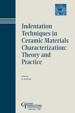 Indentation Techniques in Ceramic Materials Characterization: Proceedings of the symposium held at the 105th Annual Meeting of The American Ceramic Society, April 27-30, in Nashville, Tennessee, Ceramic Transactions