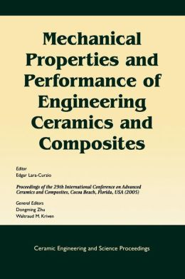 Mechanical Properties and Performance of Engineering Ceramics and Composites: A Collection of Papers Presented at the 29th International Conference on Advanced Ceramics and Composites, January 23-28, 2005, Cocoa Beach, Florida, Ceramic Engineering and Sci