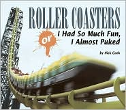 Roller Coasters: Or, I Had So Much Fun, I Almost Puked