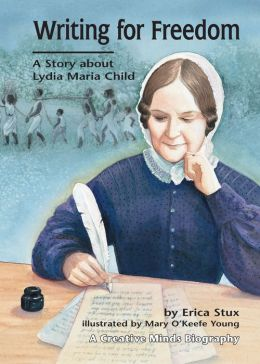 Writing for Freedom: A Story about Lydia Maria Child