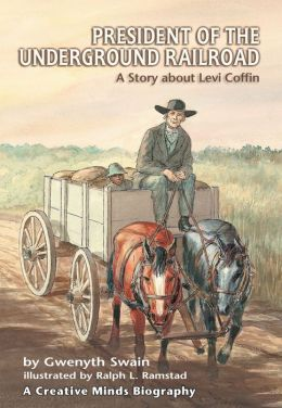 President of the Underground Railroad: A Story about Levi Coffin
