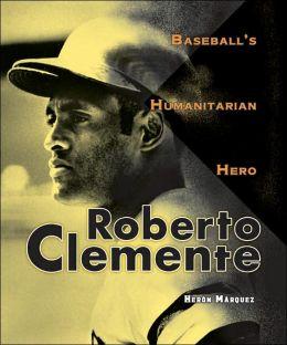 Roberto Clemente: Baseball's Humanitarian Hero