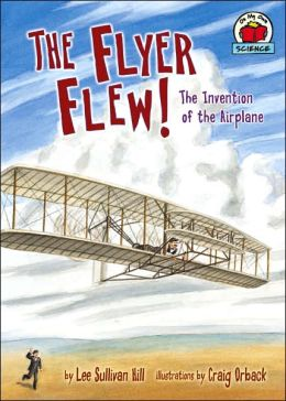 The Flyer Flew!: The Invention of the Airplane