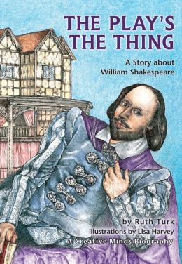 The Play's the Thing: A Story about William Shakespeare