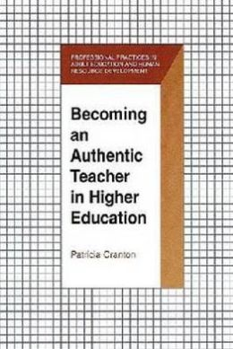 Becoming an Authentic Teacher in Higher Education