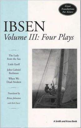 Ibsen: Four Plays (The Lady from the Sea, Little Eyolf, John Gabriel Borkman, and When We Dead Awaken)
