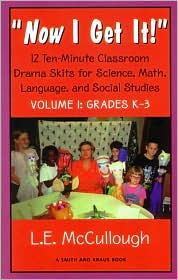 Now I Get It!: Thirty-Six Ten-Minute Skits about Science, Math, Language and Social Studies for Fun and Learning, Grades K-3