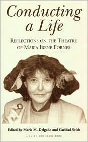 Conducting a Life: Reflections on the Theatre of Maria Irene Fornes