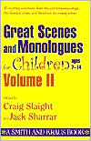 Great Scenes and Monologues for Children Ages 7-14 Volume 2 (Young Actors Series)
