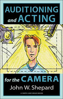 Acting for the Cameras: Proven Techniques for Auditioning and Performing in Film, Episodic TV, Sit-Coms, Soap Operas, Commercials, and Industrials