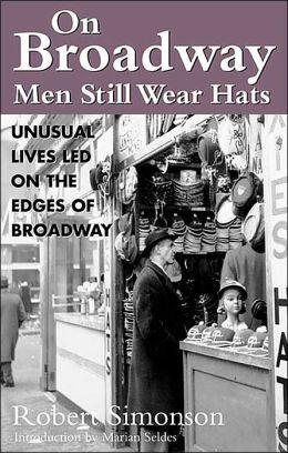 On Broadway Men Still Wear Hats: Fascinating Lives Led on the Border of Broadway