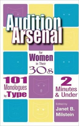 Audition Arsenal for Women in Their 30s: 101 Monologues by Type, 2 Minutes and under (Monologue Audition Series)
