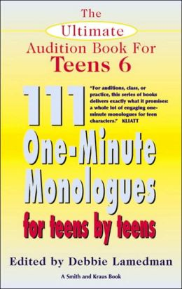 Ultimate Audition Book for Teens: 111 One-Minute Monologues for Teens by Teens