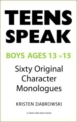 Teens Speak Boys Ages 13-15: Sixty Original Character Monologues