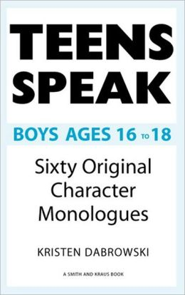 Teens Speak Boys Ages 16-18: Sixty Original Character Monologues