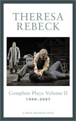 Theresa Rebeck Volume II: Complete Full-Length Plays 1999-2007