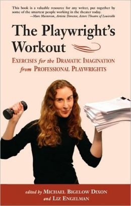 The Playwright's Workout: Exercises for the Dramatic Imagination