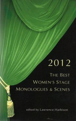The Best Women's Stage Monologues and Scenes 2012