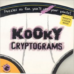 Kooky Cryptograms: Puzzles So Fun You'll Pee Your Pants!