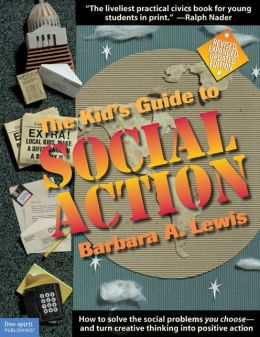 The Kid's Guide to Social Action: How to Solve the Social Problems You Choose - and Turn Creative Thinking into Positive Action