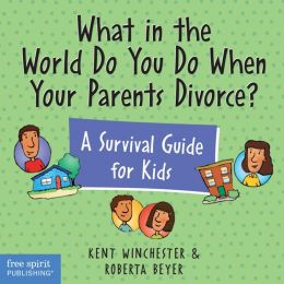 What in the World Do You Do When Your Parents Divorce?: A Survival Guide for Kids