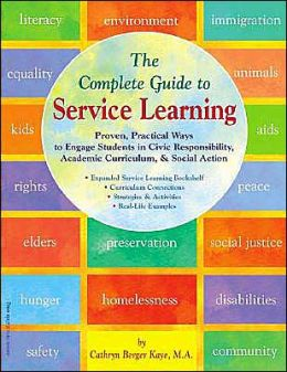 Complete Guide to Service Learning: Proven, Practical Ways to Engage Students in Civic Responsibility, Academic Curriculum, and Social Action