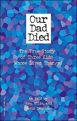 Our Dad Died: The True Story of Three Kids Whose Lives Changed