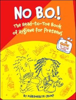 No B.O.!: The Head-to-Toe Book of Hygiene for Preteens