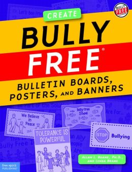 Bully Free: Bulletin Boards, Posters and Banners: Creative Displays for a Safe and Caring School