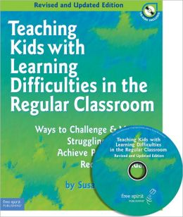 Teaching Kids with Learning Difficulties in the Regular Classroom: Ways to Challenge and Motivate Struggling Students to Achieve Proficiency with Required Standards