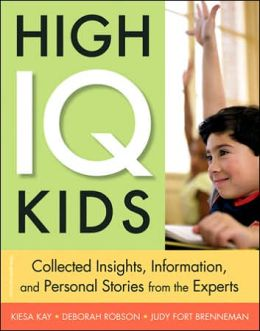 High IQ Kids: Collected Insights, Informations, and Personal Stories from the Experts
