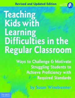 Teaching Kids with Learning Difficulties in the Regular Classroom: Ways to Challenge & Motivate Struggling Students to Achieve Proficiency with Required Standards