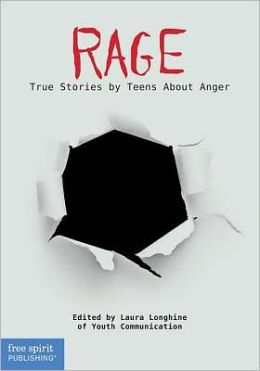 Rage: True Stories by Teens About Anger