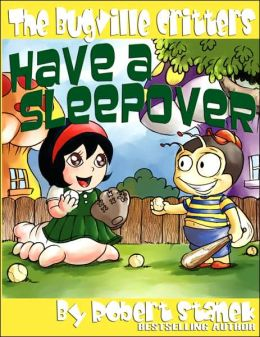 The Bugville Critters Have A Sleepover (Buster Bee's Adventures Series #3, The Bugville Critters)