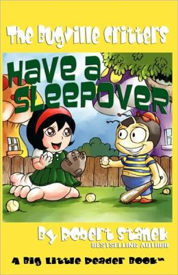 Have A Sleepover (Buster Bee's Adventures Series #3, The Bugville Critters)