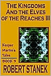 The Kingdoms And The Elves Of The Reaches Iii (Keeper Martin's Tales, Book 3)
