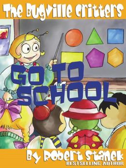 Go to School (Bugville Critters, Buster Bee's Adventure Series)