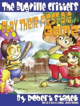 Play Their First Big Game (Bugville Critters, Buster Bee's Adventure Series)