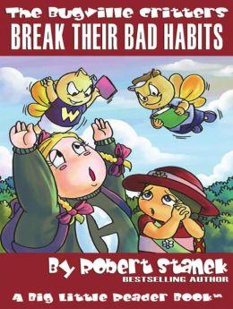 Break Their Bad Habits: A Bugville Critters Book for Preschool/Kindergarten Children, Grade 1 and Grade 2