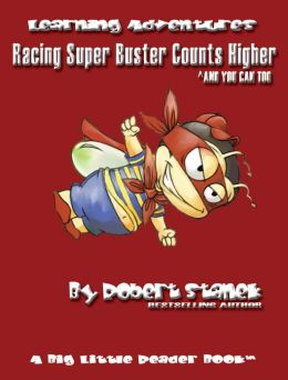 Racing Super Buster Counts Higher And You Can Too (Preschool Skills and Kindergarten Basics)