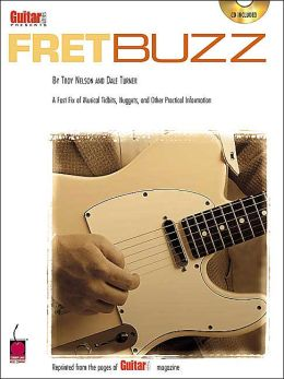Guitar One Presents Fret Buzz: A Fast Fix of Musical Tidbits, Nuggets and Other Practical Information