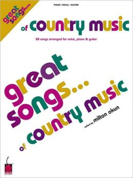 Great Songs of Country Music: 58 Songs Arranged for Voice, Piano and Guitar