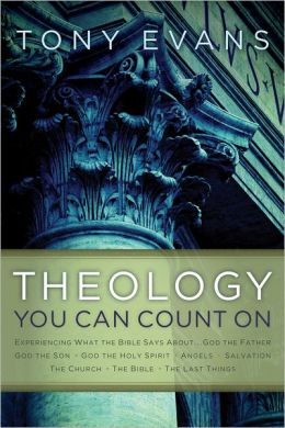 Theology You Can Count On: Experiencing What the Bible Says About... God the Father, God the Son, God the Holy Spirit, Angels, Salvation...