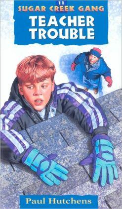 Teacher Trouble (Sugar Creek Gang Series #11)