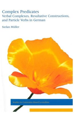 Complex Predicates: Verbal Complexes, Resultative Constructions, and Particle Verbs in German