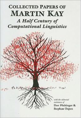 Collected Papers of Martin Kay: A Half Century of Computational Linguistics