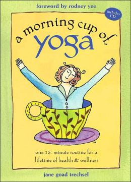 Morning Cup of Yoga: One Simple,Balanced Routine for a Lifetime of Health and Wellness